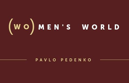 (WO)MEN'S WORLD: Pavlo Pedenko